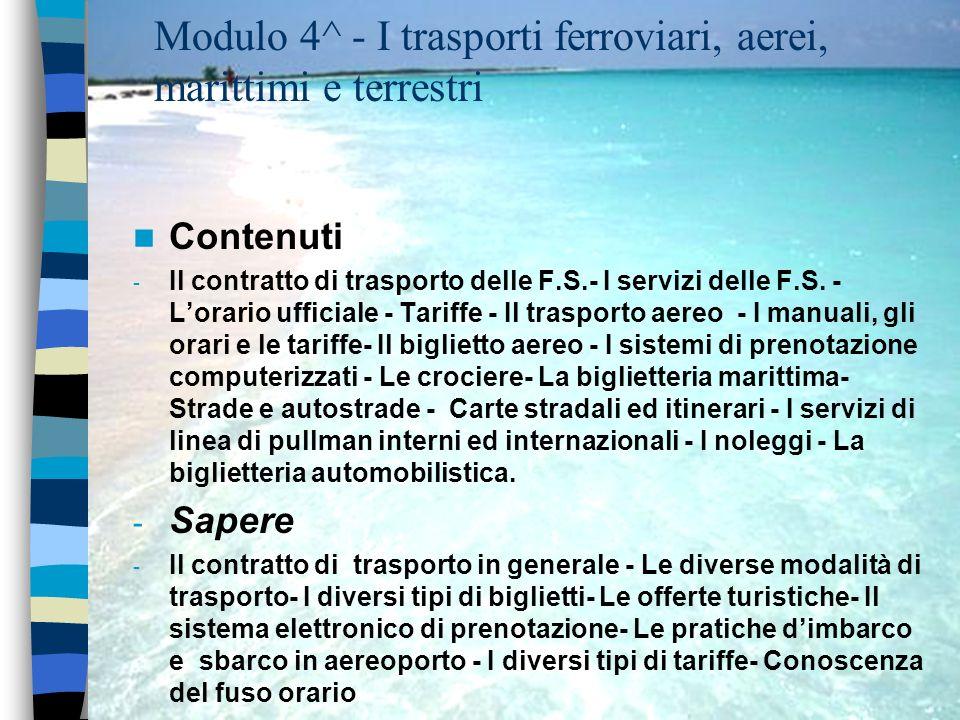 Modulo 4^ - I trasporti ferroviari, aerei, marittimi e terrestri Contenuti - Il contratto di trasporto delle F.S.- I servizi delle F.S. - Lorario uffi