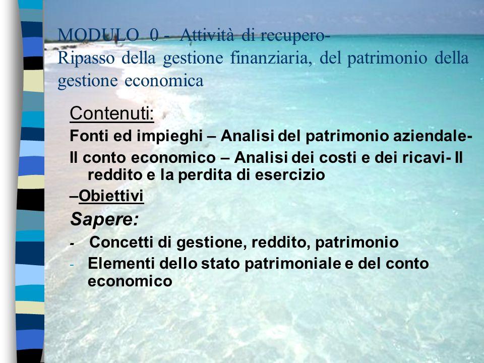 MODULO 0 - Attività di recupero- Ripasso della gestione finanziaria, del patrimonio della gestione economica Contenuti: Fonti ed impieghi – Analisi de