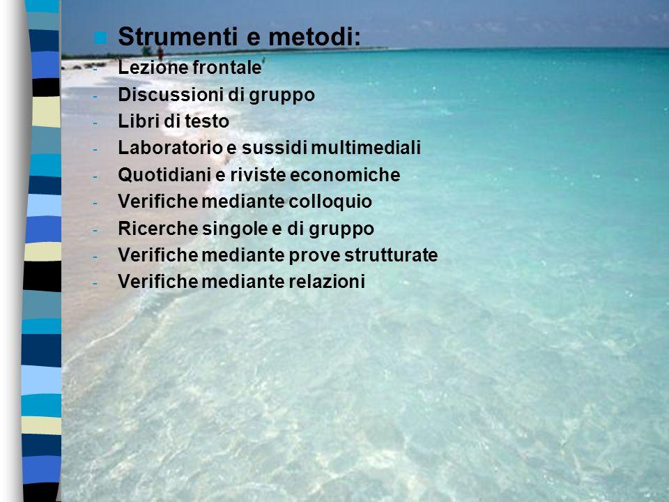 Strumenti e metodi: - Lezione frontale - Discussioni di gruppo - Libri di testo - Laboratorio e sussidi multimediali - Quotidiani e riviste economiche