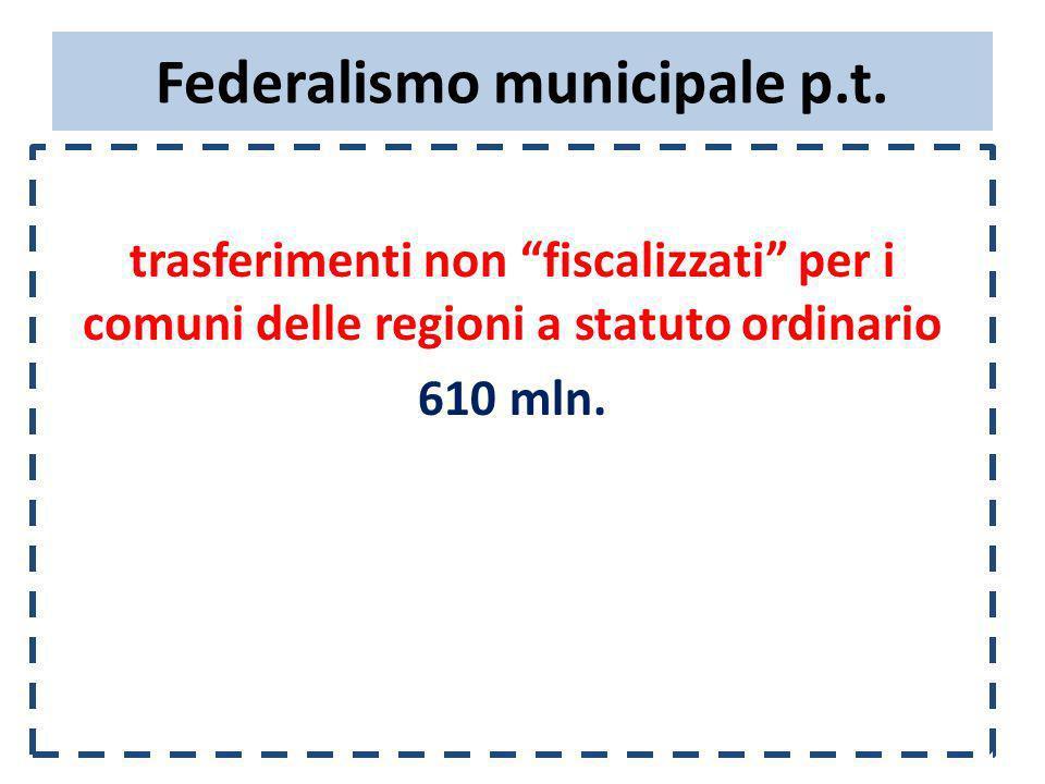 Federalismo municipale p.t. trasferimenti non fiscalizzati per i comuni delle regioni a statuto ordinario 610 mln.