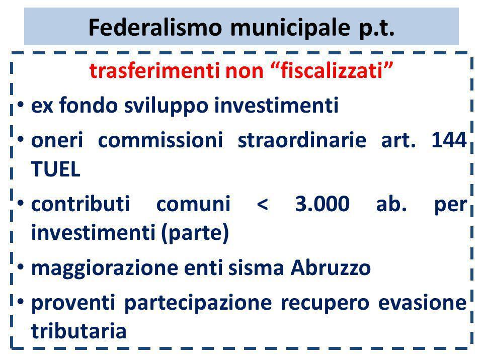 Federalismo municipale p.t. trasferimenti non fiscalizzati ex fondo sviluppo investimenti oneri commissioni straordinarie art. 144 TUEL contributi com