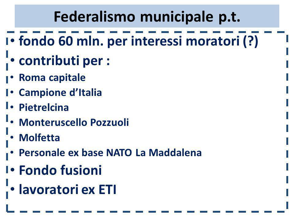 Federalismo municipale p.t. fondo 60 mln. per interessi moratori (?) contributi per : Roma capitale Campione dItalia Pietrelcina Monteruscello Pozzuol