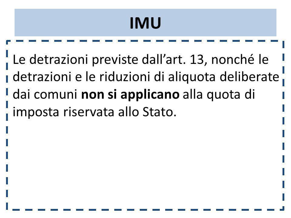 IMU Le detrazioni previste dallart. 13, nonché le detrazioni e le riduzioni di aliquota deliberate dai comuni non si applicano alla quota di imposta r
