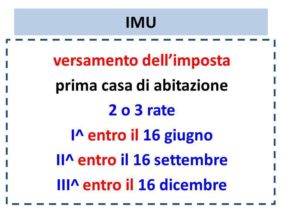 IMU versamento dellimposta prima casa di abitazione 2 o 3 rate I^ entro il 16 giugno II^ entro il 16 settembre III^ entro il 16 dicembre