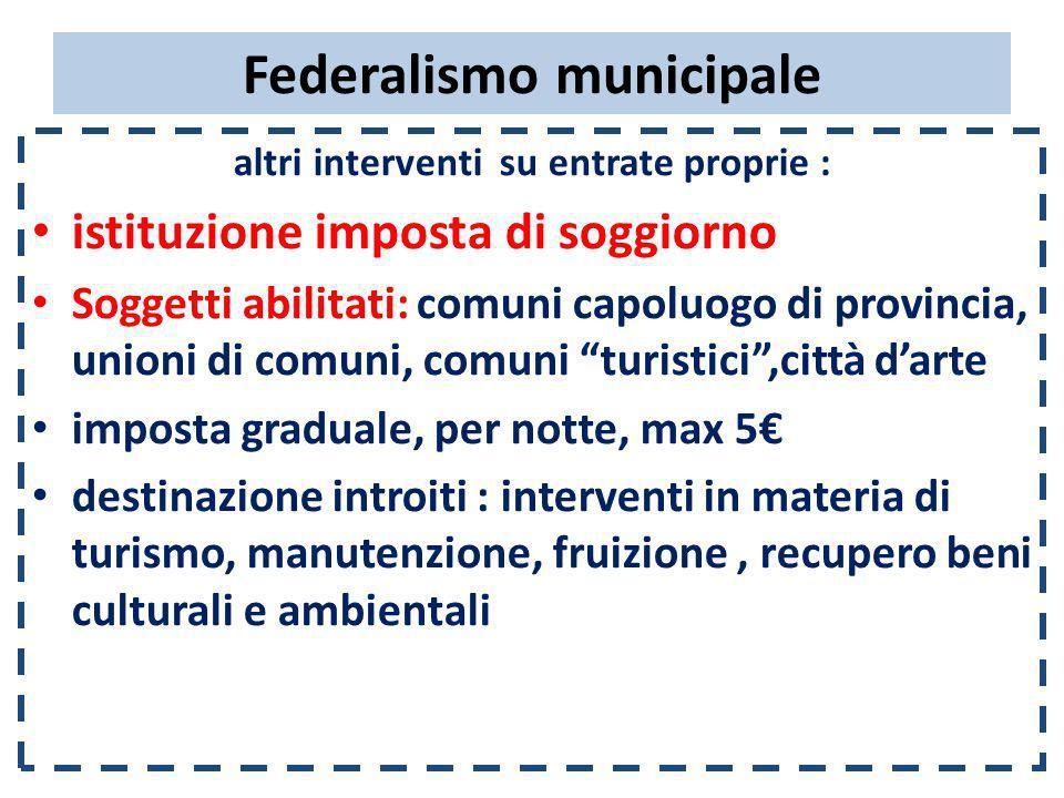 Federalismo municipale altri interventi su entrate proprie : istituzione imposta di soggiorno Soggetti abilitati: comuni capoluogo di provincia, union