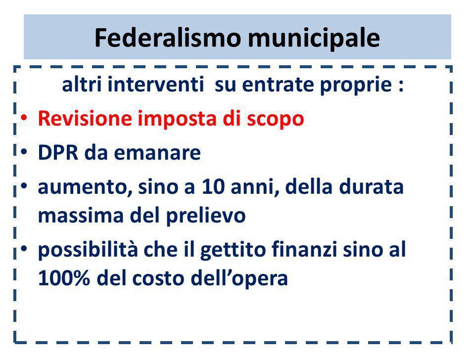 Federalismo municipale altri interventi su entrate proprie : Revisione imposta di scopo DPR da emanare aumento, sino a 10 anni, della durata massima d