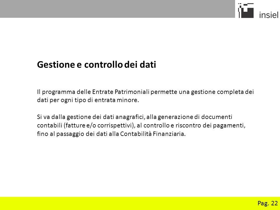 Pag. 22 Gestione e controllo dei dati Il programma delle Entrate Patrimoniali permette una gestione completa dei dati per ogni tipo di entrata minore.