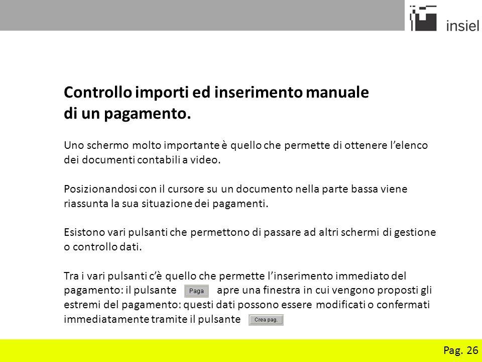 Pag. 26 Controllo importi ed inserimento manuale di un pagamento. Uno schermo molto importante è quello che permette di ottenere lelenco dei documenti