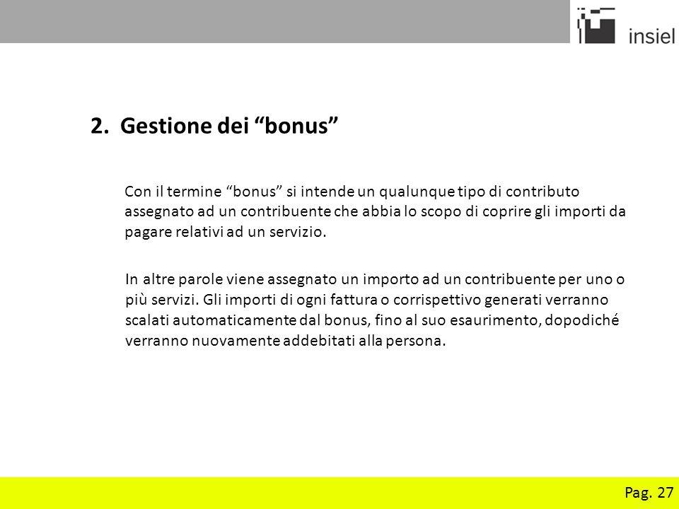 Pag. 27 2. Gestione dei bonus Con il termine bonus si intende un qualunque tipo di contributo assegnato ad un contribuente che abbia lo scopo di copri