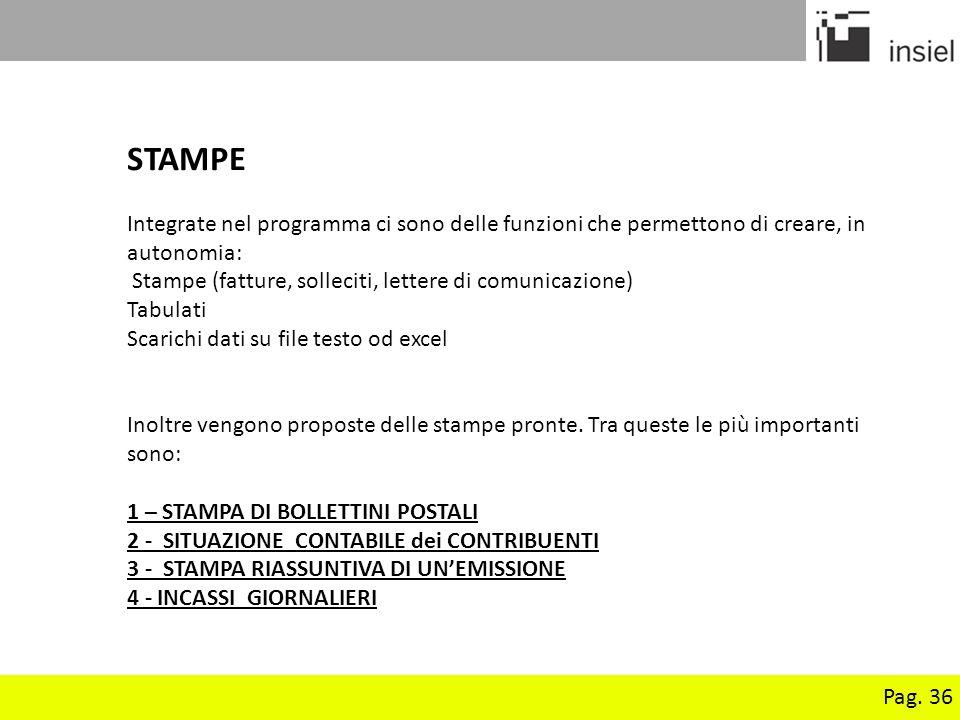 Pag. 36 STAMPE Integrate nel programma ci sono delle funzioni che permettono di creare, in autonomia: Stampe (fatture, solleciti, lettere di comunicaz