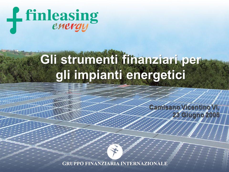 Gli strumenti finanziari per gli impianti energetici Camisano Vicentino VI, 23 Giugno 2008