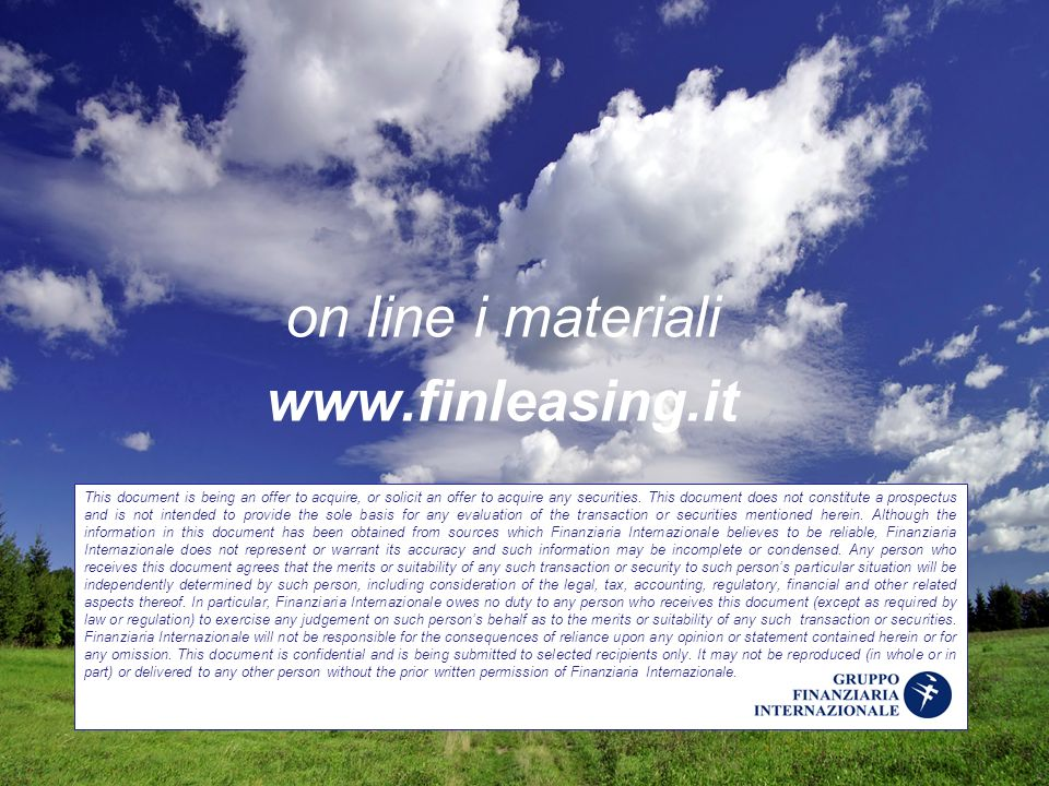 on line i materiali www.finleasing.it This document is being an offer to acquire, or solicit an offer to acquire any securities. This document does no
