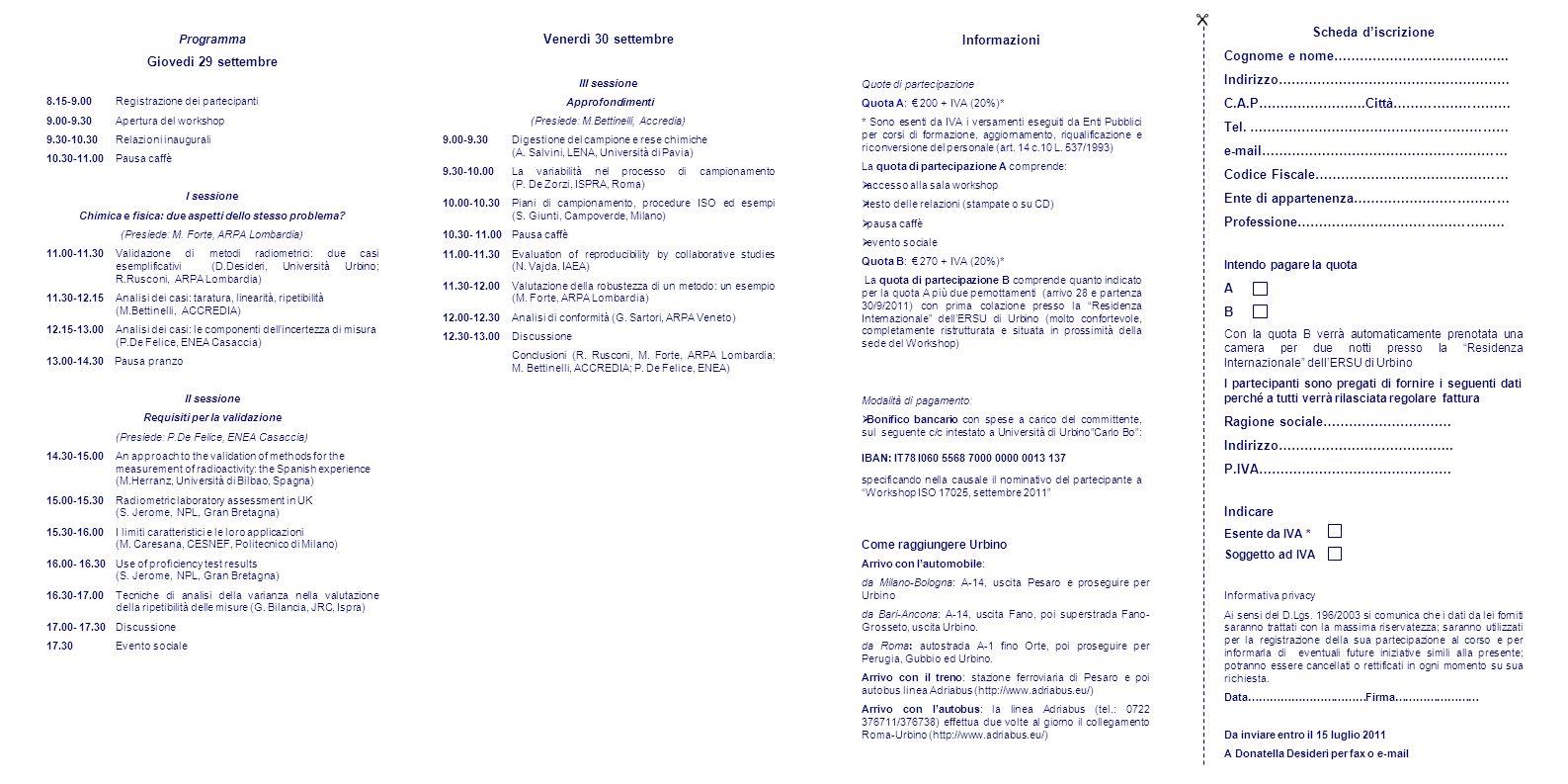 Programma Giovedì 29 settembre 8.15-9.00Registrazione dei partecipanti 9.00-9.30Apertura del workshop 9.30-10.30 Relazioni inaugurali 10.30-11.00Pausa caffè I sessione Chimica e fisica: due aspetti dello stesso problema.