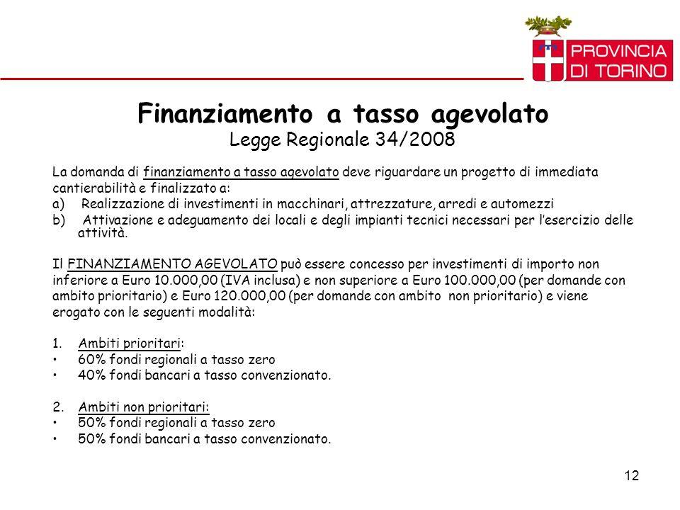 12 Finanziamento a tasso agevolato Legge Regionale 34/2008 La domanda di finanziamento a tasso agevolato deve riguardare un progetto di immediata cant
