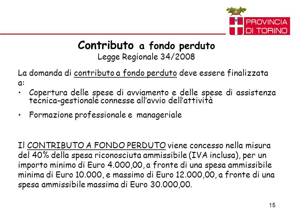 15 Contributo a fondo perduto Legge Regionale 34/2008 La domanda di contributo a fondo perduto deve essere finalizzata a: Copertura delle spese di avv