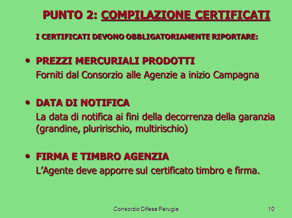 Consorzio Difesa Perugia10 PUNTO 2: COMPILAZIONE CERTIFICATI PUNTO 2: COMPILAZIONE CERTIFICATI I CERTIFICATI DEVONO OBBLIGATORIAMENTE RIPORTARE: PREZZ