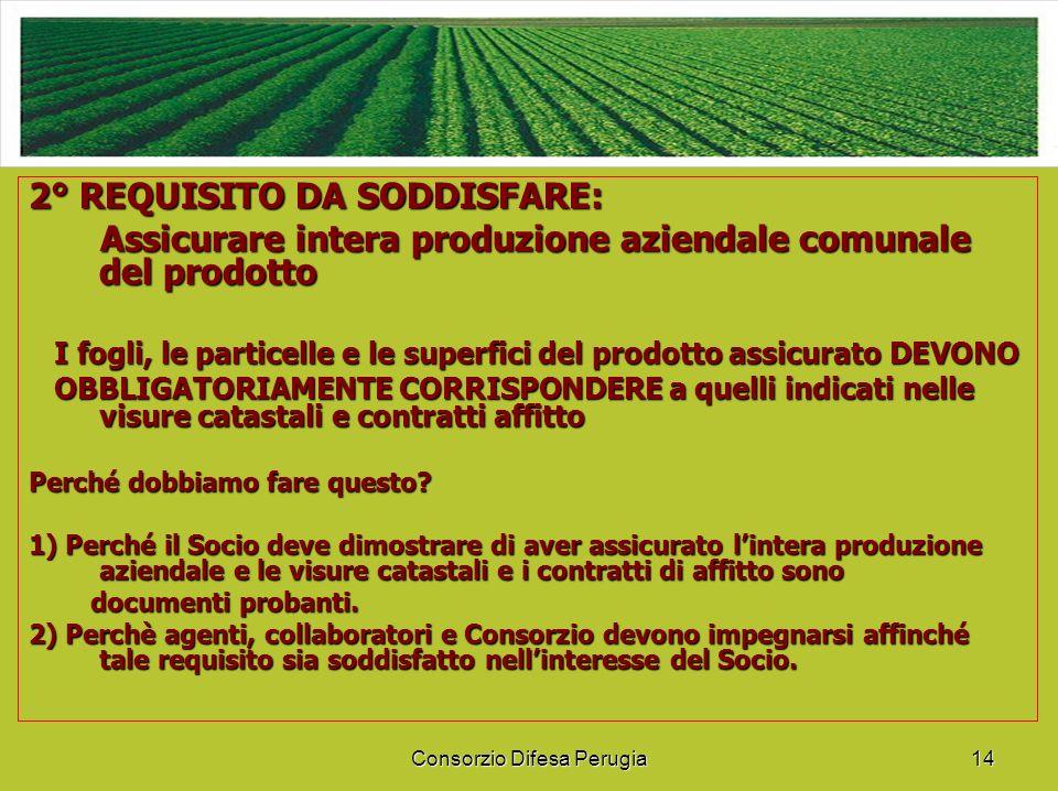 Consorzio Difesa Perugia14 2° REQUISITO DA SODDISFARE: Assicurare intera produzione aziendale comunale del prodotto Assicurare intera produzione azien