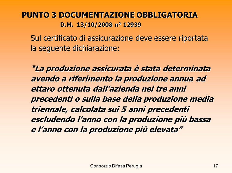 Consorzio Difesa Perugia17 PUNTO 3 DOCUMENTAZIONE OBBLIGATORIA D.M. 13/10/2008 n° 12939 Sul certificato di assicurazione deve essere riportata la segu