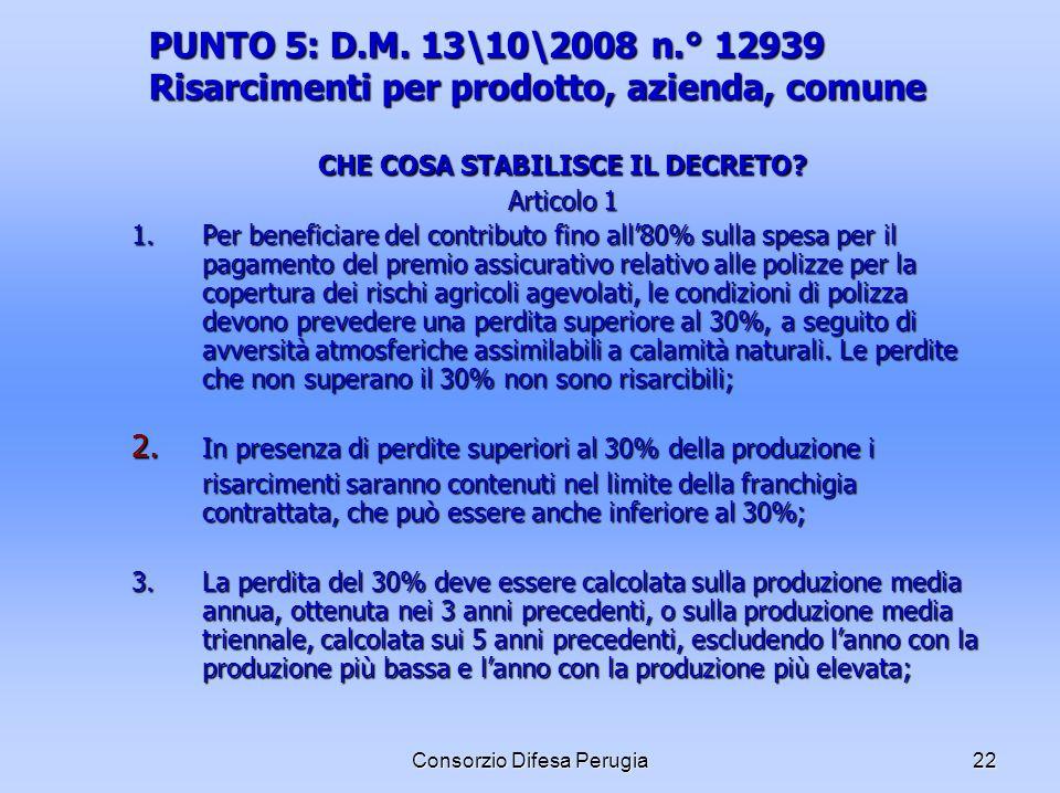 Consorzio Difesa Perugia22 PUNTO 5: D.M. 13\10\2008 n.° 12939 Risarcimenti per prodotto, azienda, comune CHE COSA STABILISCE IL DECRETO? Articolo 1 1.