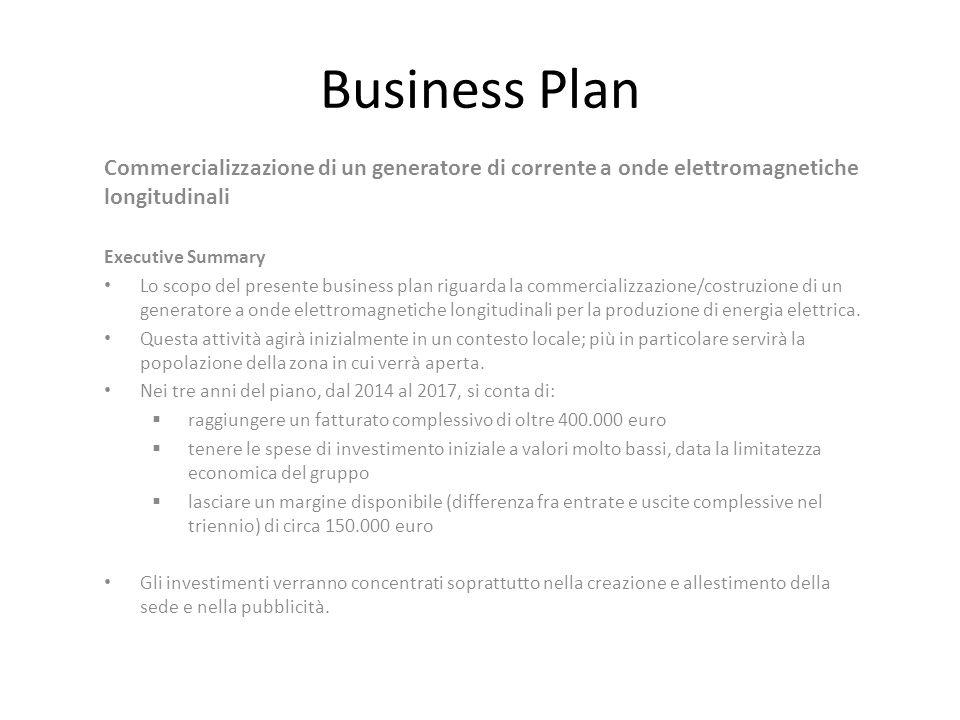 Business Plan Commercializzazione di un generatore di corrente a onde elettromagnetiche longitudinali Executive Summary Lo scopo del presente business