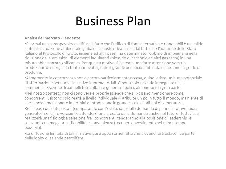Business Plan Analisi del mercato - Tendenze E ormai una consapevolezza diffusa il fatto che lutilizzo di fonti alternative e rinnovabili è un valido