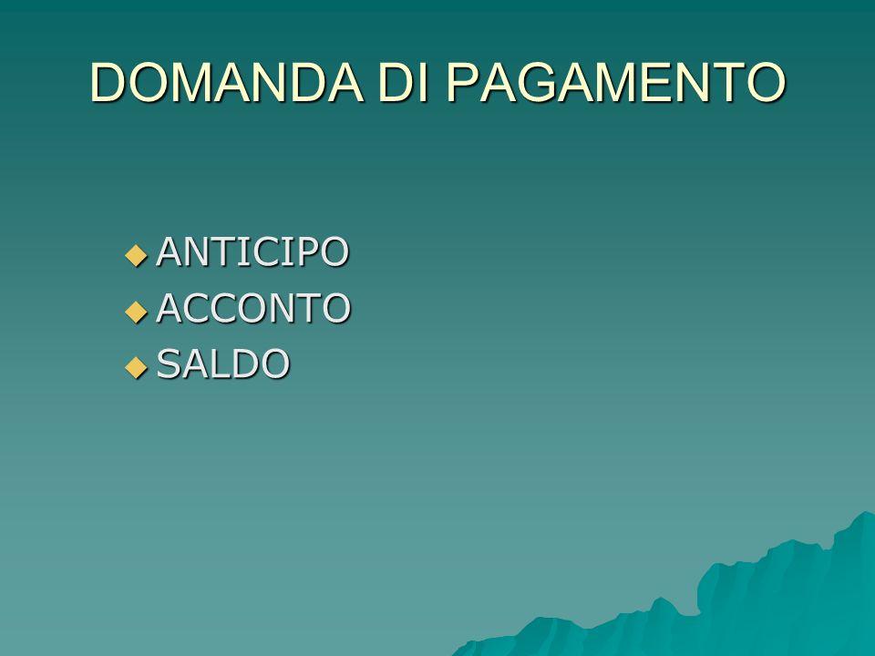 DOMANDA DI PAGAMENTO ANTICIPO ANTICIPO ACCONTO ACCONTO SALDO SALDO