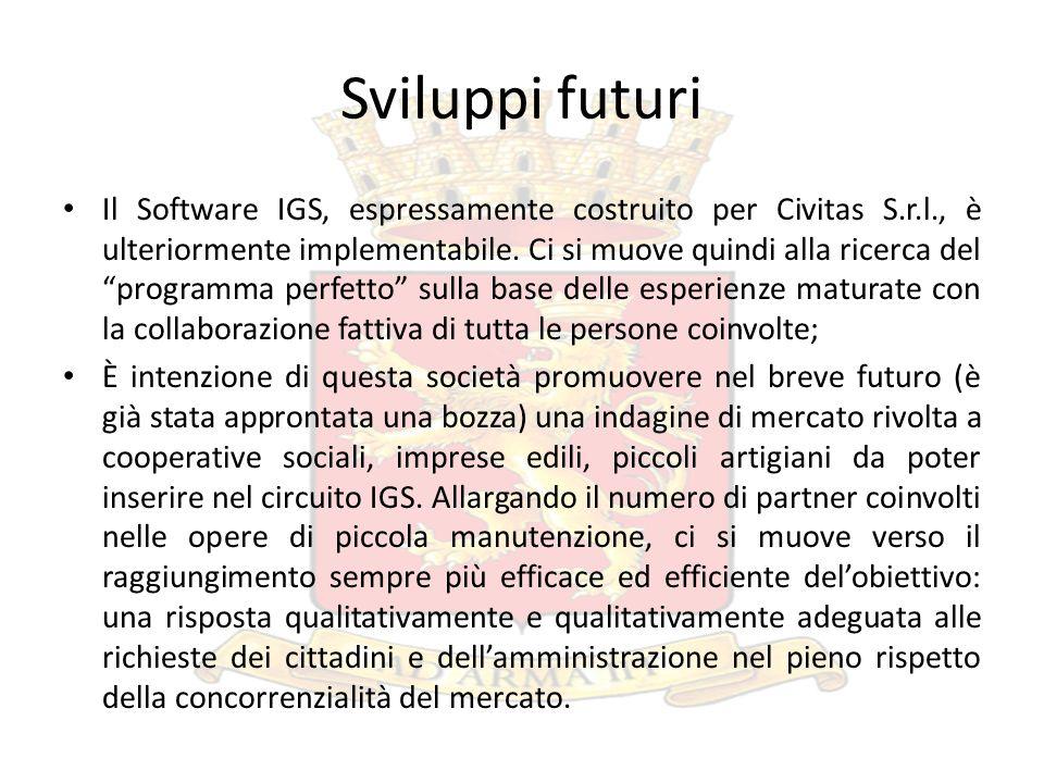 Sviluppi futuri Il Software IGS, espressamente costruito per Civitas S.r.l., è ulteriormente implementabile. Ci si muove quindi alla ricerca del progr
