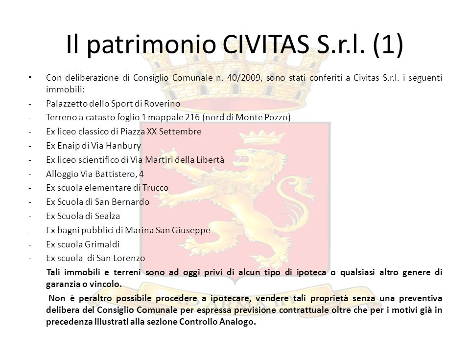 Il patrimonio CIVITAS S.r.l. (1) Con deliberazione di Consiglio Comunale n. 40/2009, sono stati conferiti a Civitas S.r.l. i seguenti immobili: -Palaz