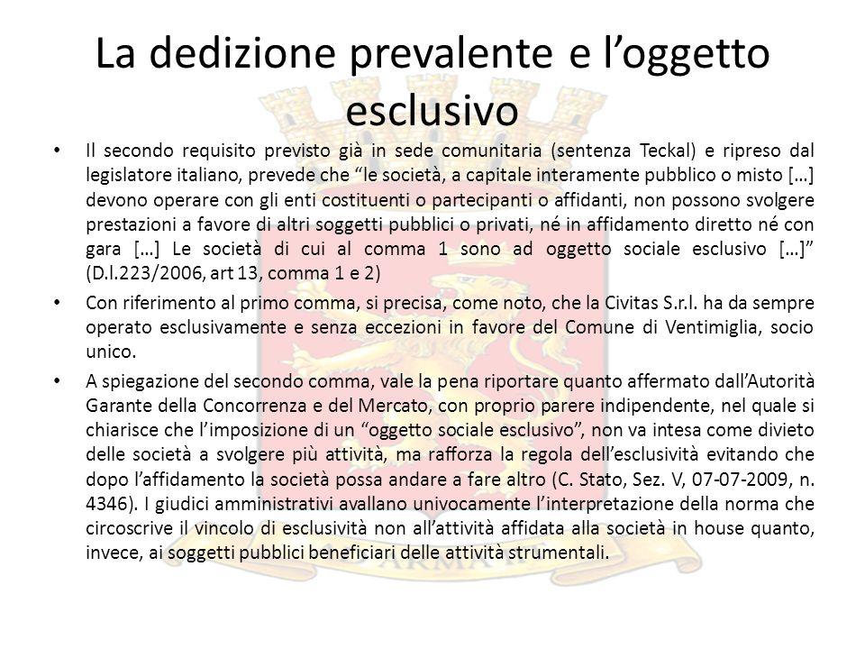 La dedizione prevalente e loggetto esclusivo Il secondo requisito previsto già in sede comunitaria (sentenza Teckal) e ripreso dal legislatore italian