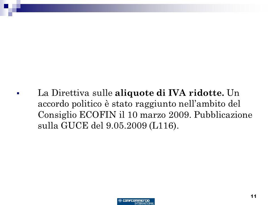 11 La Direttiva sulle aliquote di IVA ridotte. Un accordo politico è stato raggiunto nellambito del Consiglio ECOFIN il 10 marzo 2009. Pubblicazione s