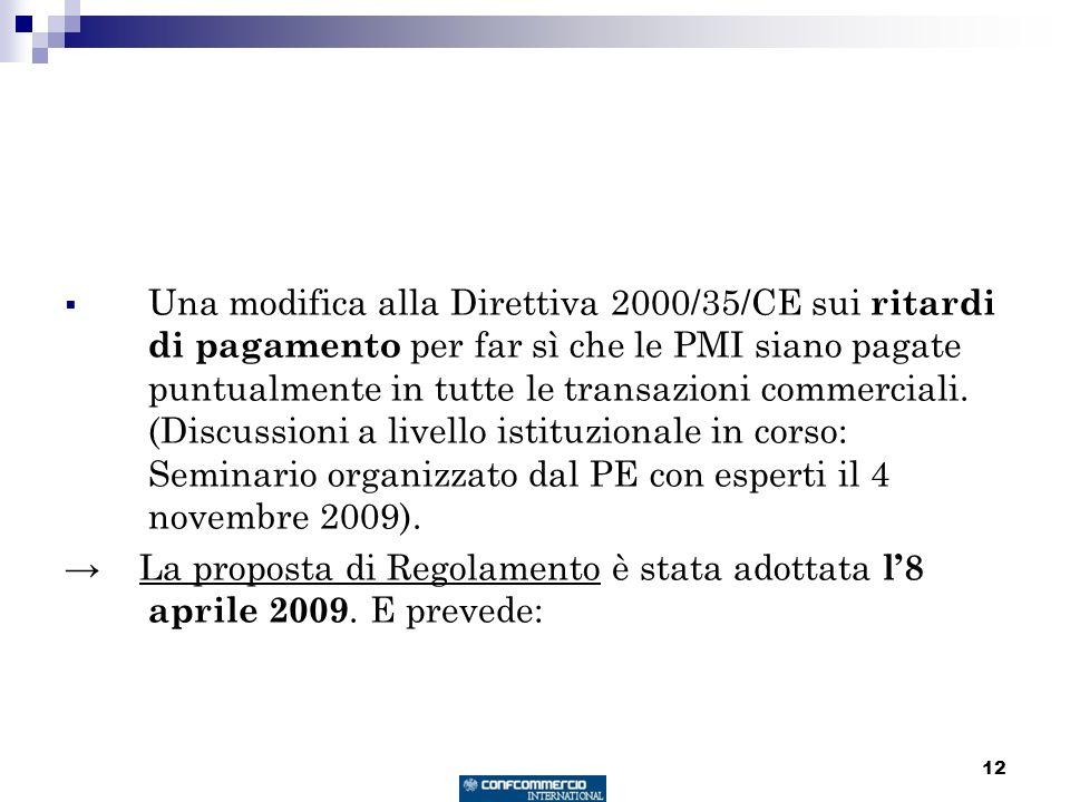 12 Una modifica alla Direttiva 2000/35/CE sui ritardi di pagamento per far sì che le PMI siano pagate puntualmente in tutte le transazioni commerciali