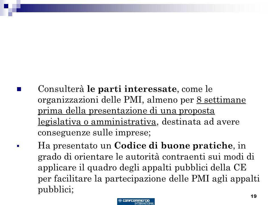 19 Consulterà le parti interessate, come le organizzazioni delle PMI, almeno per 8 settimane prima della presentazione di una proposta legislativa o a