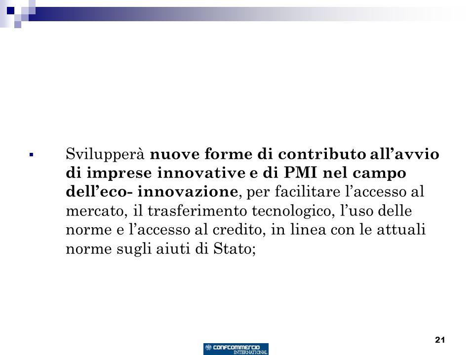 21 Svilupperà nuove forme di contributo allavvio di imprese innovative e di PMI nel campo delleco- innovazione, per facilitare laccesso al mercato, il