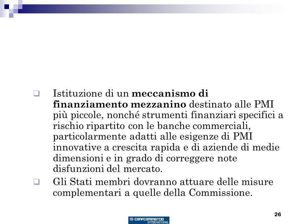 26 Istituzione di un meccanismo di finanziamento mezzanino destinato alle PMI più piccole, nonché strumenti finanziari specifici a rischio ripartito c