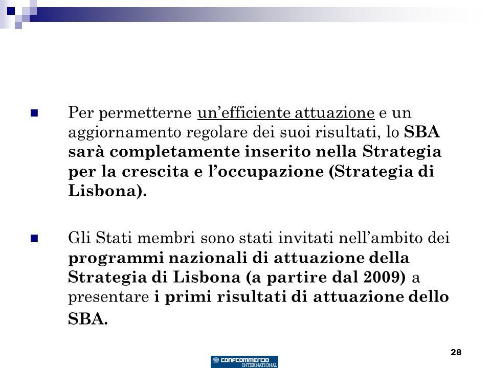 28 Per permetterne unefficiente attuazione e un aggiornamento regolare dei suoi risultati, lo SBA sarà completamente inserito nella Strategia per la crescita e loccupazione (Strategia di Lisbona).