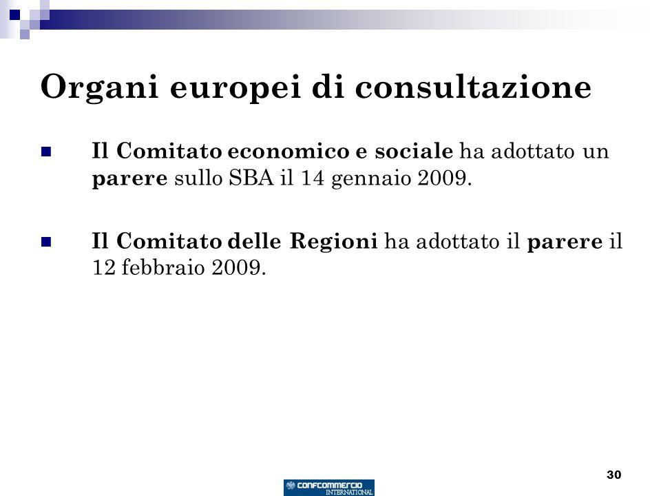 30 Organi europei di consultazione Il Comitato economico e sociale ha adottato un parere sullo SBA il 14 gennaio 2009. Il Comitato delle Regioni ha ad