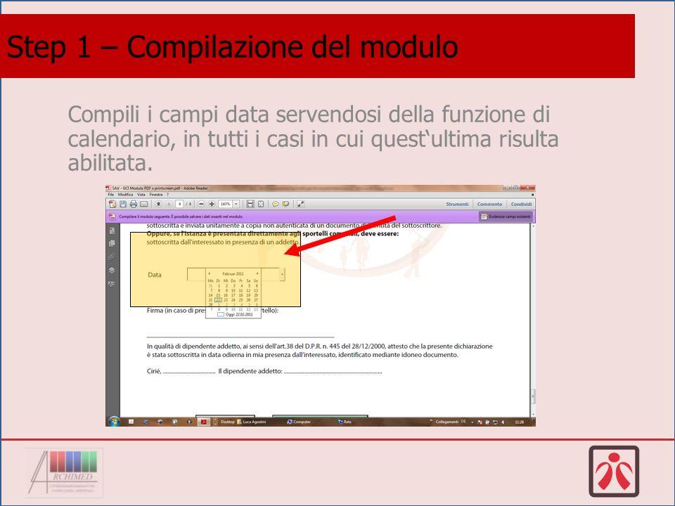 Compili i campi data servendosi della funzione di calendario, in tutti i casi in cui questultima risulta abilitata.