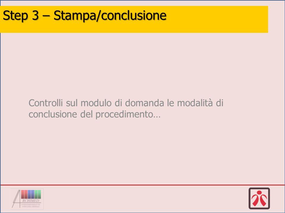 Controlli sul modulo di domanda le modalità di conclusione del procedimento… Step 3 – Stampa/conclusione