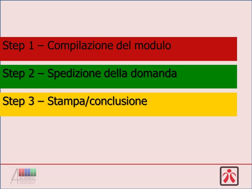 Step 1 – Compilazione del modulo Step 2 – Spedizione della domanda Step 3 – Stampa/conclusione