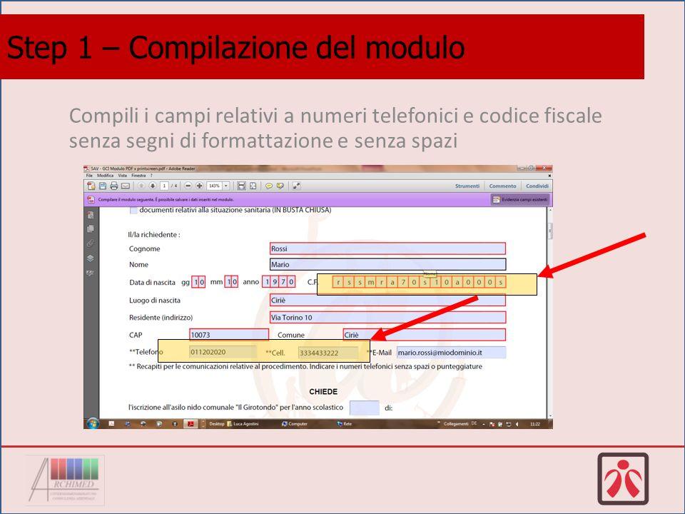 Compili i campi relativi a numeri telefonici e codice fiscale senza segni di formattazione e senza spazi Step 1 – Compilazione del modulo