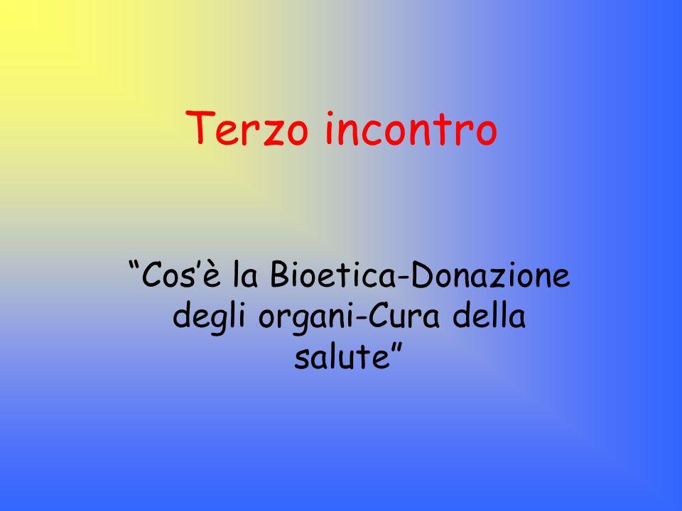 Terzo incontro Cosè la Bioetica-Donazione degli organi-Cura della salute