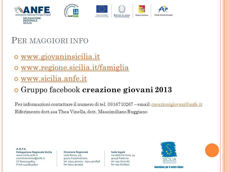 P ER MAGGIORI INFO www.giovaninsicilia.it www.regione.sicilia.it/famiglia www.sicilia.anfe.it Gruppo facebook creazione giovani 2013 Per informazioni contattare il numero di tel.