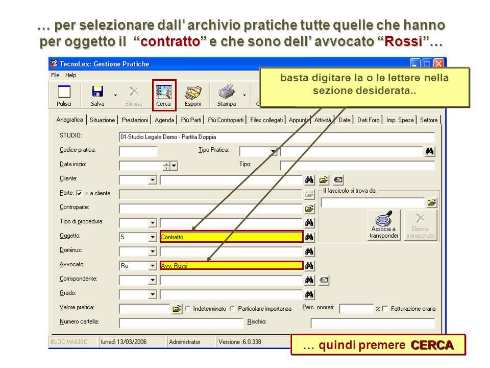 … per selezionaredall archivio pratiche tutte quelle che hanno per oggetto il contratto e che sono dell avvocato Rossi… … per selezionare dall archivi