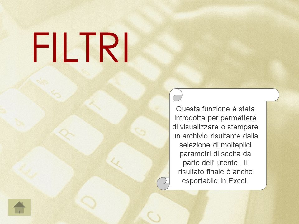 FILTRI Questa funzione è stata introdotta per permettere di visualizzare o stampare un archivio risultante dalla selezione di molteplici parametri di scelta da parte dell utente.