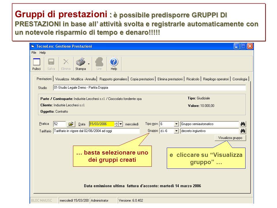 … basta selezionare uno dei gruppi creati : è possibile predisporre GRUPPI DI PRESTAZIONI in base all attività svolta e registrarle automaticamente co