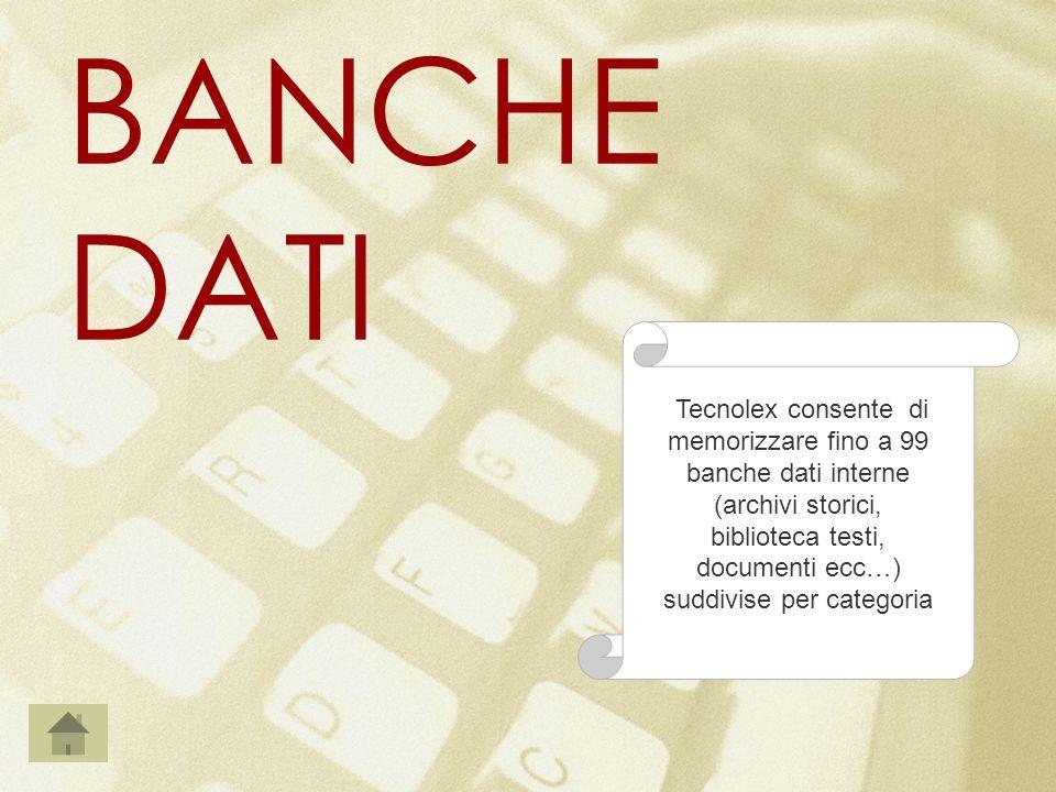Tecnolex consente di memorizzare fino a 99 banche dati interne (archivi storici, biblioteca testi, documenti ecc…) suddivise per categoria BANCHE DATI