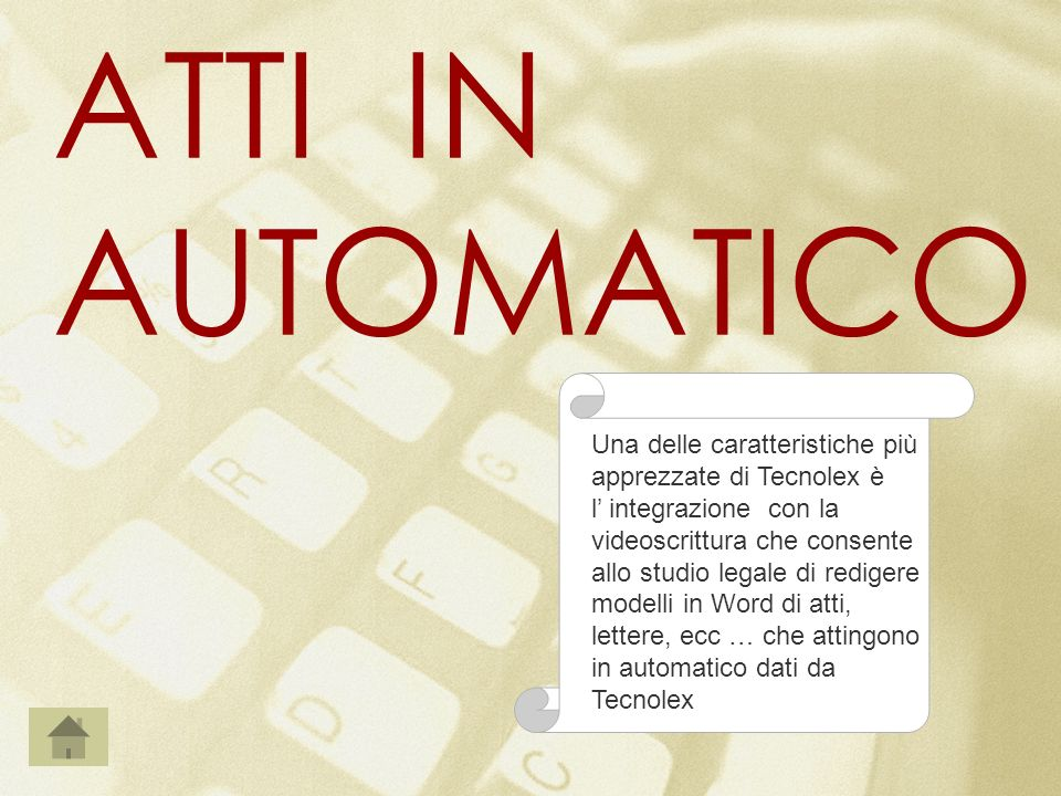 Una delle caratteristiche più apprezzate di Tecnolex è l integrazione con la videoscrittura che consente allo studio legale di redigere modelli in Word di atti, lettere, ecc … che attingono in automatico dati da Tecnolex ATTI IN AUTOMATICO