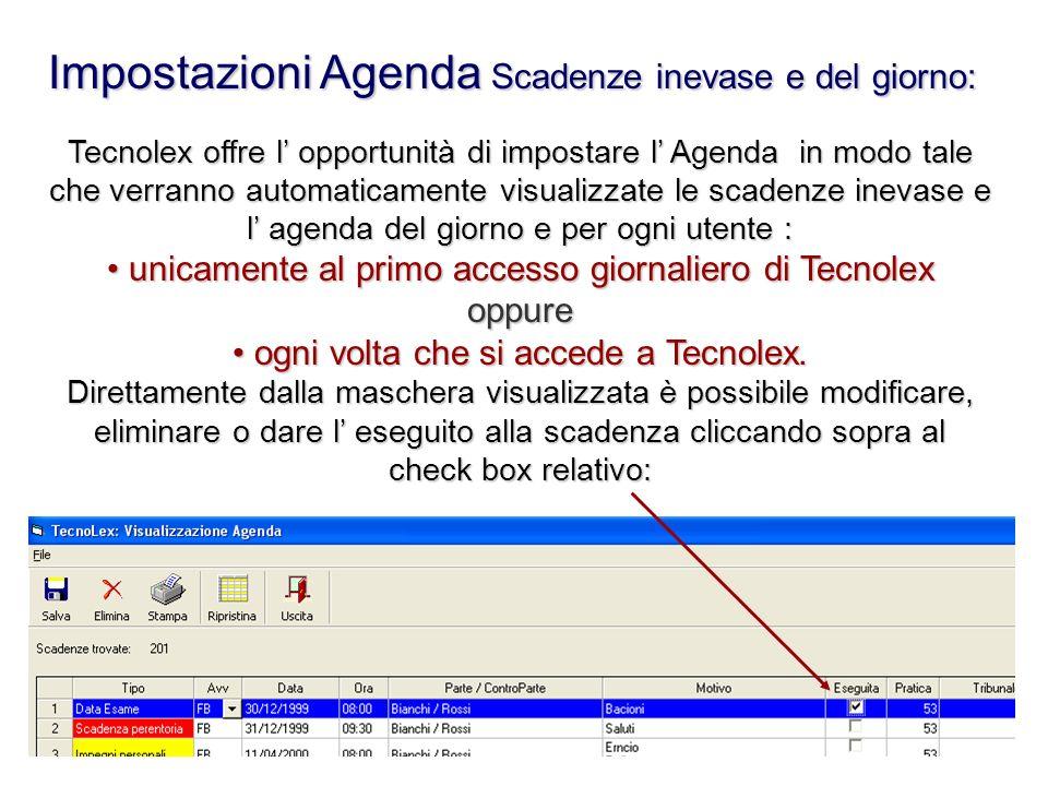 Tecnolex offre l opportunità di impostare l Agenda in modo tale che verranno automaticamente visualizzate le scadenze inevase e l agenda del giorno e
