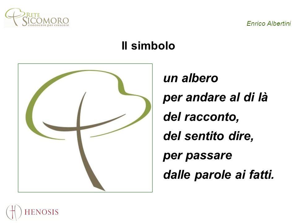 Enrico Albertini Il simbolo un albero per andare al di là del racconto, del sentito dire, per passare dalle parole ai fatti.