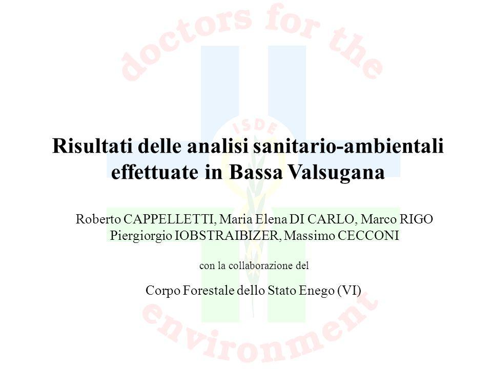Risultati delle analisi sanitario-ambientali effettuate in Bassa Valsugana Roberto CAPPELLETTI, Maria Elena DI CARLO, Marco RIGO Piergiorgio IOBSTRAIB